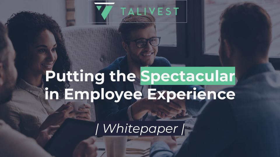 Talivest Whitepaper - Putting the Spectacular In Employee Experience
